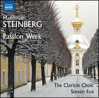 Maximilian Steinberg: Passion Week - Estelí Gomez (soprano); Kate Maroney (mezzo-soprano); Luthien Brackett (mezzo-soprano); Michael Steinberger (tenor);...