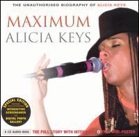 Maximum Alicia Keys: The Unauthorised Biography Of Alicia Keys - Alicia Keys