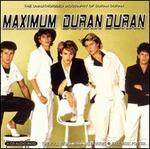 Maximum Duran Duran: The Unauthorised Biography of Duran Duran