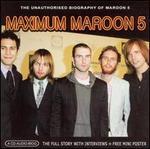 Maximum Maroon 5: The Unauthorised Biography of Maroon 5
