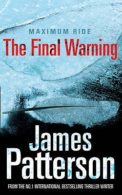 Maximum Ride: The Final Warning - Patterson, James