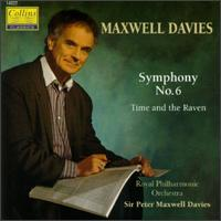 Maxwell Davies: Symphony No. 6; Time and the Raven - Royal Philharmonic Orchestra; Peter Maxwell Davies (conductor)