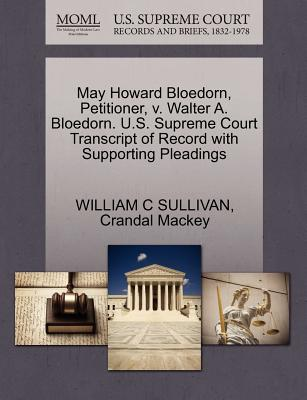 May Howard Bloedorn, Petitioner, V. Walter A. Bloedorn. U.S. Supreme Court Transcript of Record with Supporting Pleadings - Sullivan, William C, and Mackey, Crandal