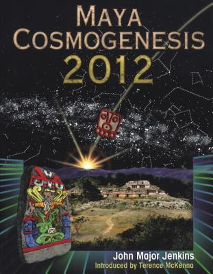 Maya Cosmogenesis 2012: The True Meaning of the Maya Calender End-Date - Jenkins, John Major, and McKenna, Terence (Foreword by)