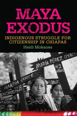 Maya Exodus: Indigenous Struggle for Citizenship in Chiapas - Moksnes, Heidi