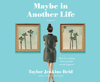 Maybe in Another Life - Reid, Taylor Jenkins, and Whelan, Julia (Narrator)