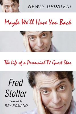 Maybe We'll Have You Back: The Life of a Perennial TV Guest Star - Stoller, Fred, and Romano, Ray (Foreword by)