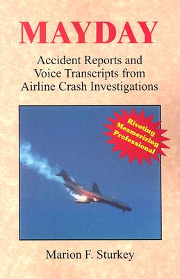 Mayday: Accident Reports and Voice Transcripts from Airline Crash Investigations - Sturkey, Marion F