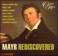 Mayr Rediscovered - Antonino Siragusa (vocals); Bruce Ford (vocals); Daniela Barcellona (vocals); Della Jones (vocals); Diana Montague (vocals);...
