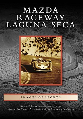 Mazda Raceway Laguna Seca - Noble, Butch, and Sports Car Racing Association of the Monterey Peninsula