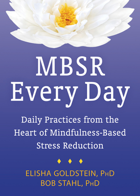 MBSR Every Day: Daily Practices from the Heart of Mindfulness-Based Stress Reduction - Stahl, Bob