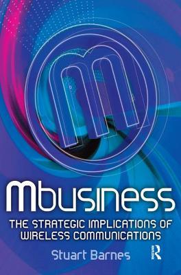 Mbusiness: The Strategic Implications of Mobile Communications - Barnes, Stuart