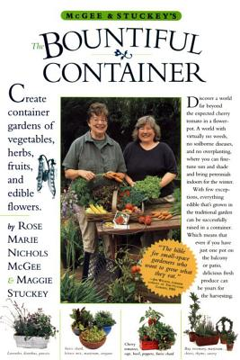 McGee & Stuckey's the Bountiful Container: A Container Garden of Vegetables, Herbs, Fruits, and Edible Flowers - McGee, Rose Marie Nichols, and Stuckey, Maggie