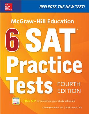 McGraw-Hill Education 6 SAT Practice Tests, Fourth Edition - Black, Christopher, and Anestis, Mark