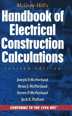 McGraw-Hill Handbook of Electrical Construction Calculations, Revised Edition - McPartland, Brian J, and McPartland, Joseph F, and McPartland, Steven P
