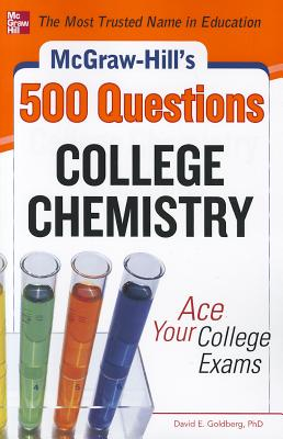 McGraw-Hill's 500 College Chemistry Questions: Ace Your College Exams - Goldberg, David E, Dr.