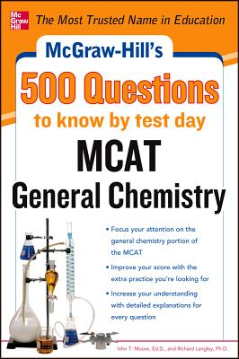 McGraw-Hill's 500 MCAT General Chemistry Questions to Know by Test Day - Moore, John T, and Langley, Richard H