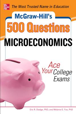 McGraw-Hill's 500 Microeconomics Questions: Ace Your College Exams - Dodge, Eric R, and Fox, Melanie E