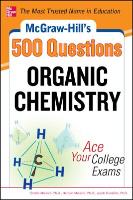 McGraw-Hill's 500 Organic Chemistry Questions: Ace Your College Exams: 3 Reading Tests + 3 Writing Tests + 3 Mathematics Tests - Meislich, Estelle K, and Meislich, Herbert, and Sharefkin, Jacob
