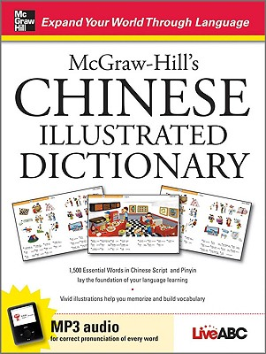 McGraw-Hill's Chinese Illustrated Dictionary: 1,500 Essential Words in Chinese Script and Pinyin Lay the Foundation of Your Language Learning - Live Abc