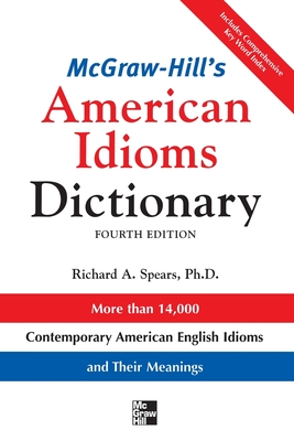 McGraw-Hill's Dictionary of American Idioms Dictionary - Spears, Richard A, Ph.D.