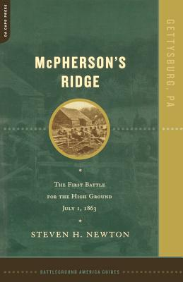 McPherson's Ridge: The First Battle for the High Ground, July 1, 1863 - Newton, Steven H