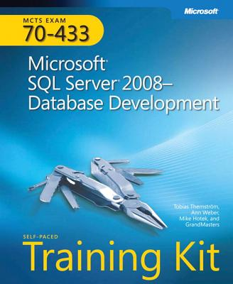 MCTS Self-Paced Training Kit (Exam 70-433): Microsoft SQL Server 2008 Database Development - Thernstrom, Tobias, and Weber, Ann, and Hotek, Mike