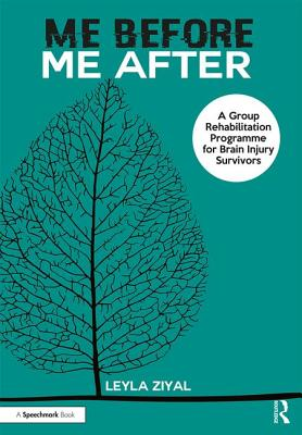 Me Before / Me After: A Group Rehabilitation Programme for Brain Injury Survivors - Ziyal, Leyla