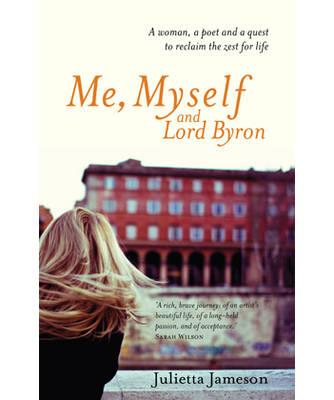 Me, Myself and Lord Byron: A Woman, a Poet and a Quest to Reclaim the Zest for Life - Jameson, Julietta