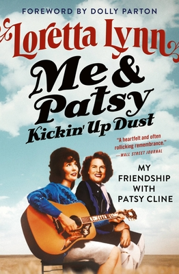 Me & Patsy Kickin' Up Dust: My Friendship with Patsy Cline - Lynn, Loretta, and Parton, Dolly (Foreword by)