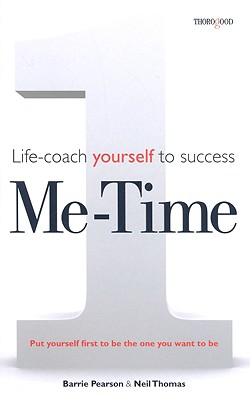 Me Time: Life Coach Yourself to Success - Pearson, Barrie, and Thomas, Neil