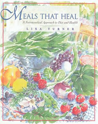 Meals That Heal: A Nutraceutical Approach to Diet and Health - Turner, Lisa