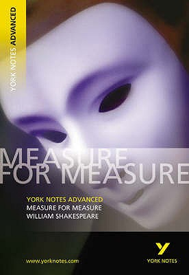 Measure for Measure: York Notes Advanced - Smith, Emma (Volume editor), and Shakespeare, William
