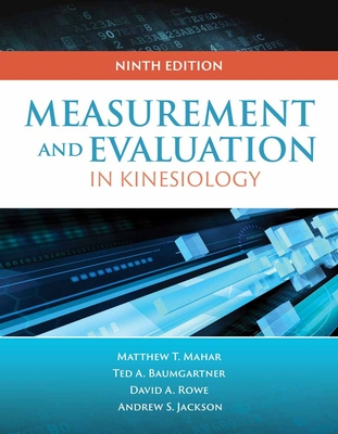 Measurement for Evaluation in Kinesiology - Baumgartner, Ted A, Professor, PhD, and Jackson, Andrew S, and Mahar, Matthew T