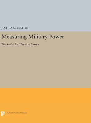 Measuring Military Power: The Soviet Air Threat to Europe - Epstein, Joshua M