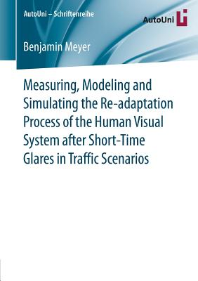 Measuring, Modeling and Simulating the Re-Adaptation Process of the Human Visual System After Short-Time Glares in Traffic Scenarios - Meyer, Benjamin