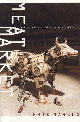 Meat Market: Animals, Ethics, & Money - Marcus, Erik