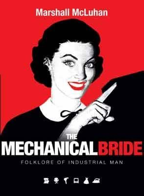 Mechanical Bride: Folklore of Industrial Man - McLuhan, Marshall