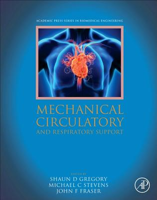 Mechanical Circulatory and Respiratory Support - Gregory, Shaun (Editor), and Stevens, Michael (Editor), and Fraser, John Foster (Editor)
