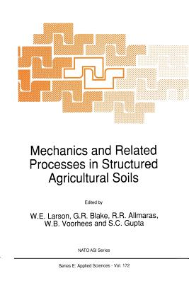 Mechanics and Related Processes in Structured Agricultural Soils - Larson, W E (Editor), and Blake, G R (Editor), and Allmaras, R R (Editor)