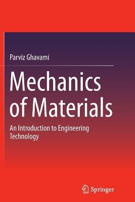 Mechanics of Materials: An Introduction to Engineering Technology - Ghavami, Parviz