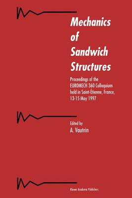 Mechanics of Sandwich Structures: Proceedings of the EUROMECH 360 Colloquium held in Saint-Etienne, France, 13-15 May 1997 - Vautrin, A. (Editor)