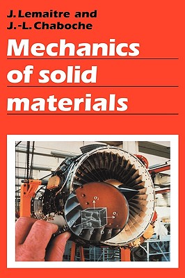 Mechanics of Solid Materials - Lemaitre, Jean, and Chaboche, Jean-Louis