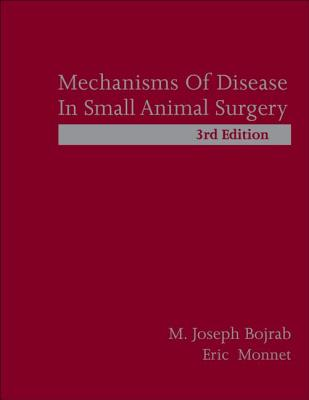 Mechanisms of Disease in Small Animal Surgery - Bojrab, M Joseph, and Monnet, Eric