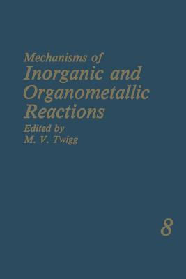 Mechanisms of Inorganic and Organometallic Reactions: Volume 8 - Twigg, M. V. (Editor)
