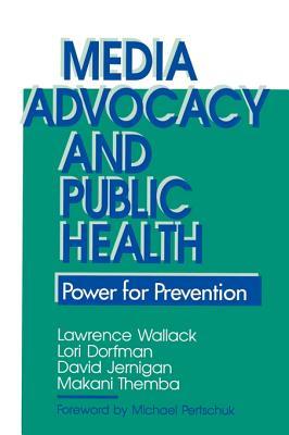 Media Advocacy & Public Health - Wallack, Lawrence, Dr., and Dorfman, Lori, Ms., and Themba, Makani