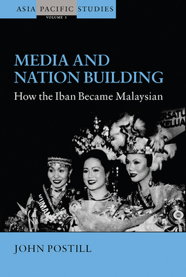 Media and Nation Building: How the Iban Became Malaysian - Postill, John