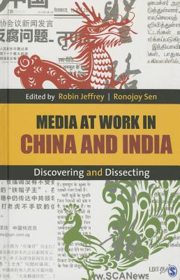 Media at Work in China and India: Discovering and Dissecting - Jeffrey, Robin (Editor), and Sen, Ronojoy (Editor)