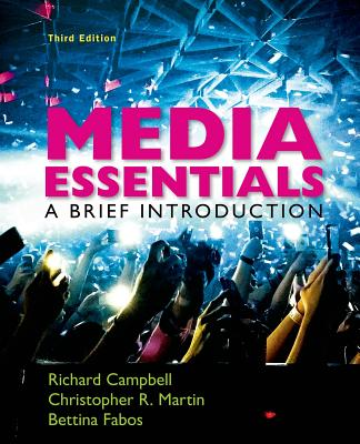 Media Essentials: A Brief Introduction - Campbell, Richard, and Martin, Christopher R, and Fabos, Bettina