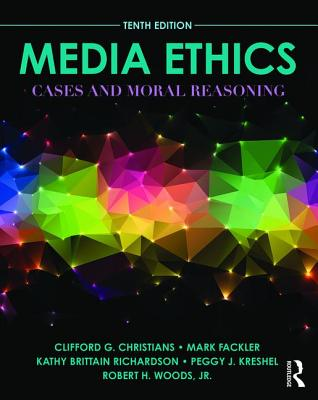 Media Ethics: Cases and Moral Reasoning - Christians, Clifford G